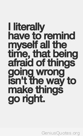 Being Afraid Of Things Going Wrong