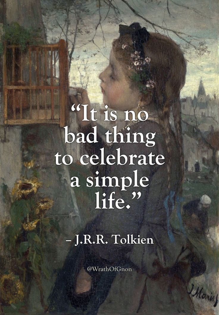 It is no bad thing to celebrate a simple life. - J.R.R. Tolkien