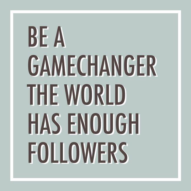 Be A Gamechanger
