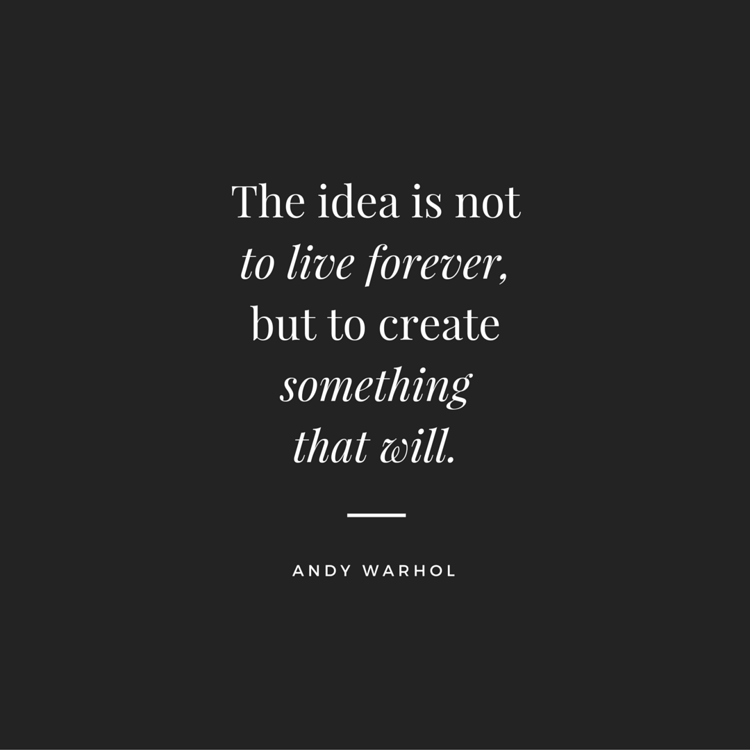 Create Something Live Forever Andy Warhol Daily Quotes Sayings Pictures