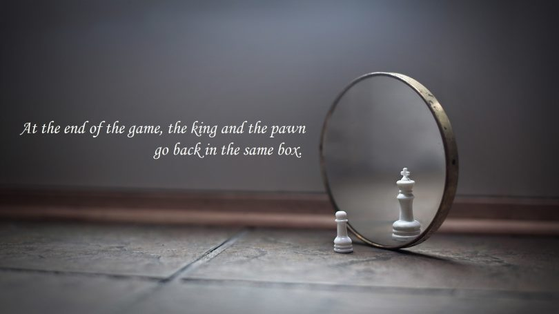 At the end of the game, the king and the pawn go back in the same box.