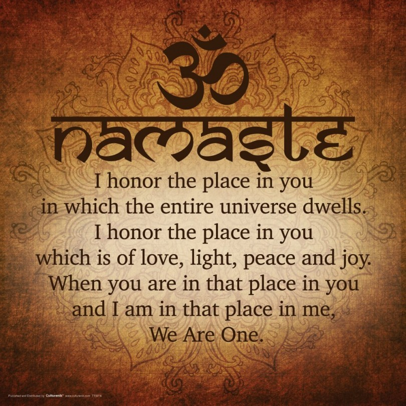 Namaste. I honor the place in you in which the entire universe dwells. I honor the place in you which is of love, light, peace and joy. When you are in that place in you and I am in that place in me, We Are One.