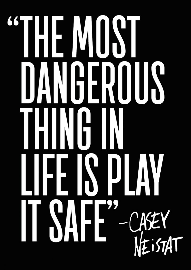 The most dangerous thing in life is play it safe. - Casey Neistat
