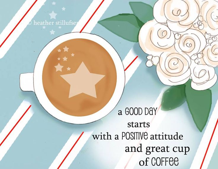 A good day starts with a positive attitude and great cup of coffee.