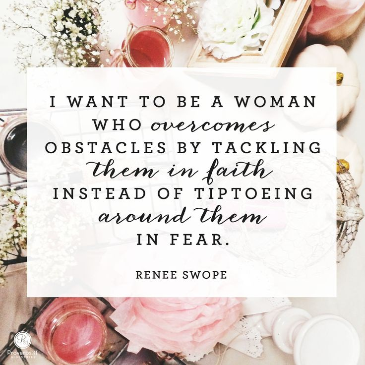 I want to be a woman who overcomes obstacles by tackling them in faith, instead of tiptoeing around them in fear. - Renee Swope