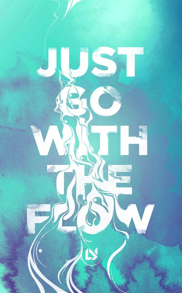 Just go with the flow.