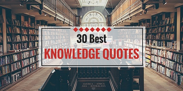 30 Best Knowledge Quotes