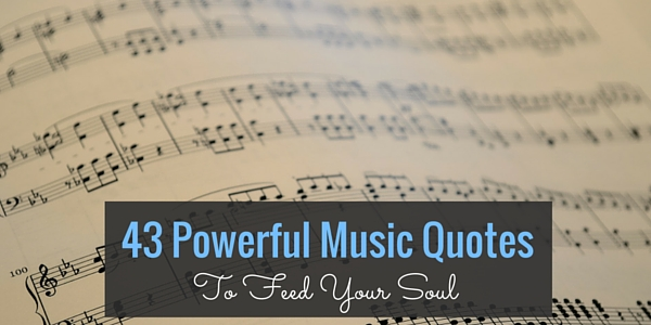 43 Powerful Music Quotes To Feed Your Soul   Word Porn Quotes, Love Quotes,  Life Quotes, Inspirational Quotes