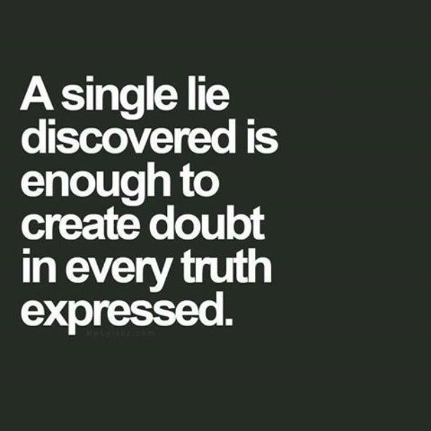 A single lie discovered is enough to create doubt in every truth expressed.
