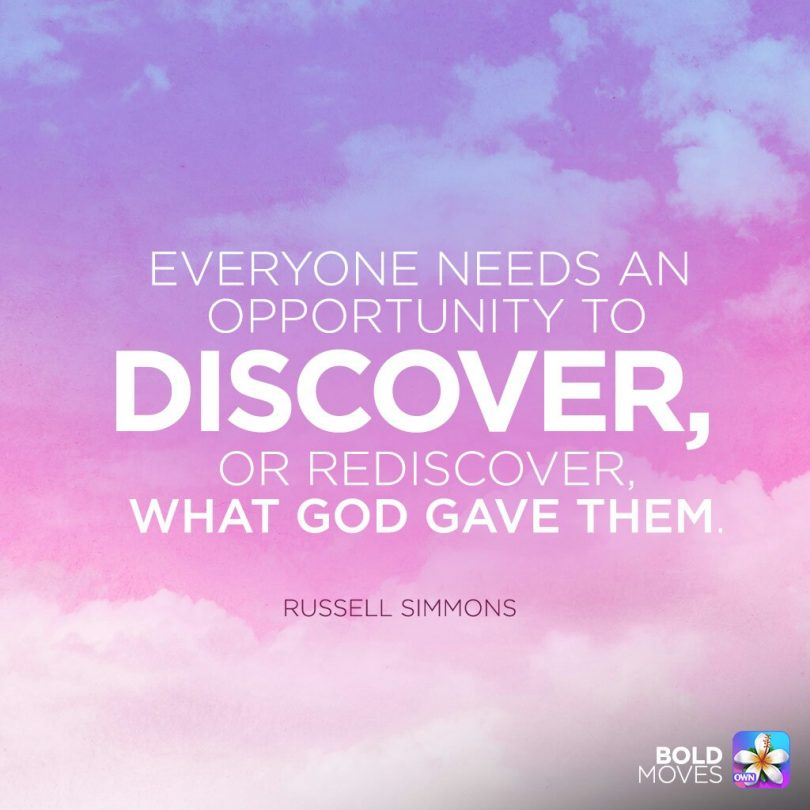 Everyone needs an opportunity to discover, or rediscover what God gave them. - Russel Simmons