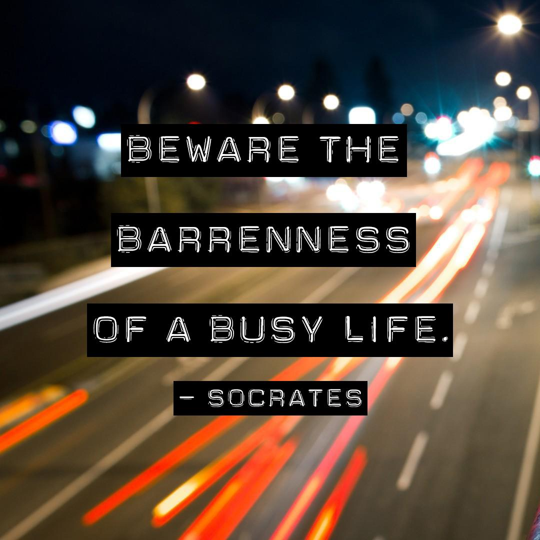 Barrenness Of Busy Life Socrates Daily Quotes Sayings Pictures