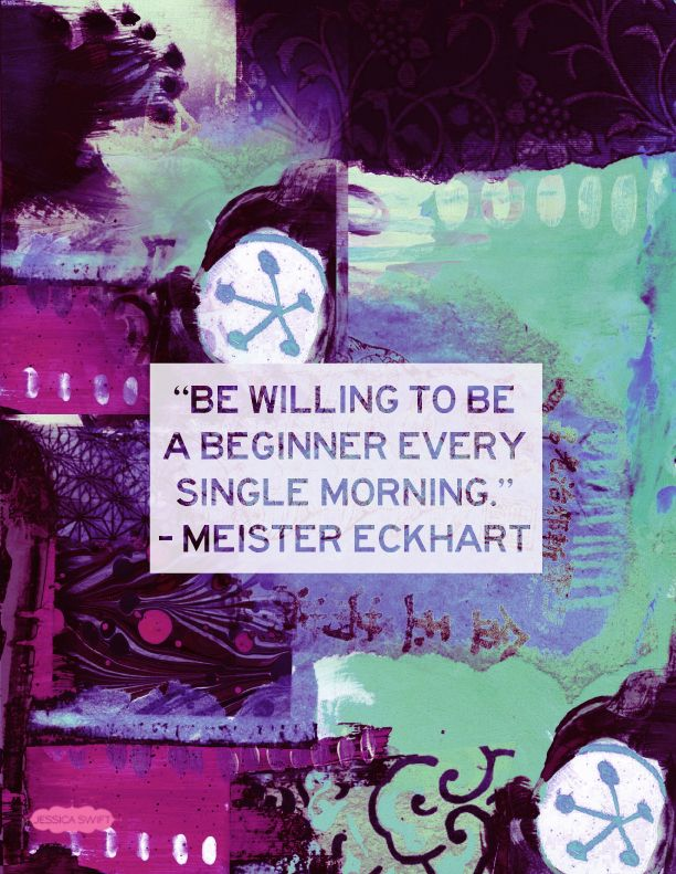 Be willing to be a beginner every single morning. - Meister Eckhart