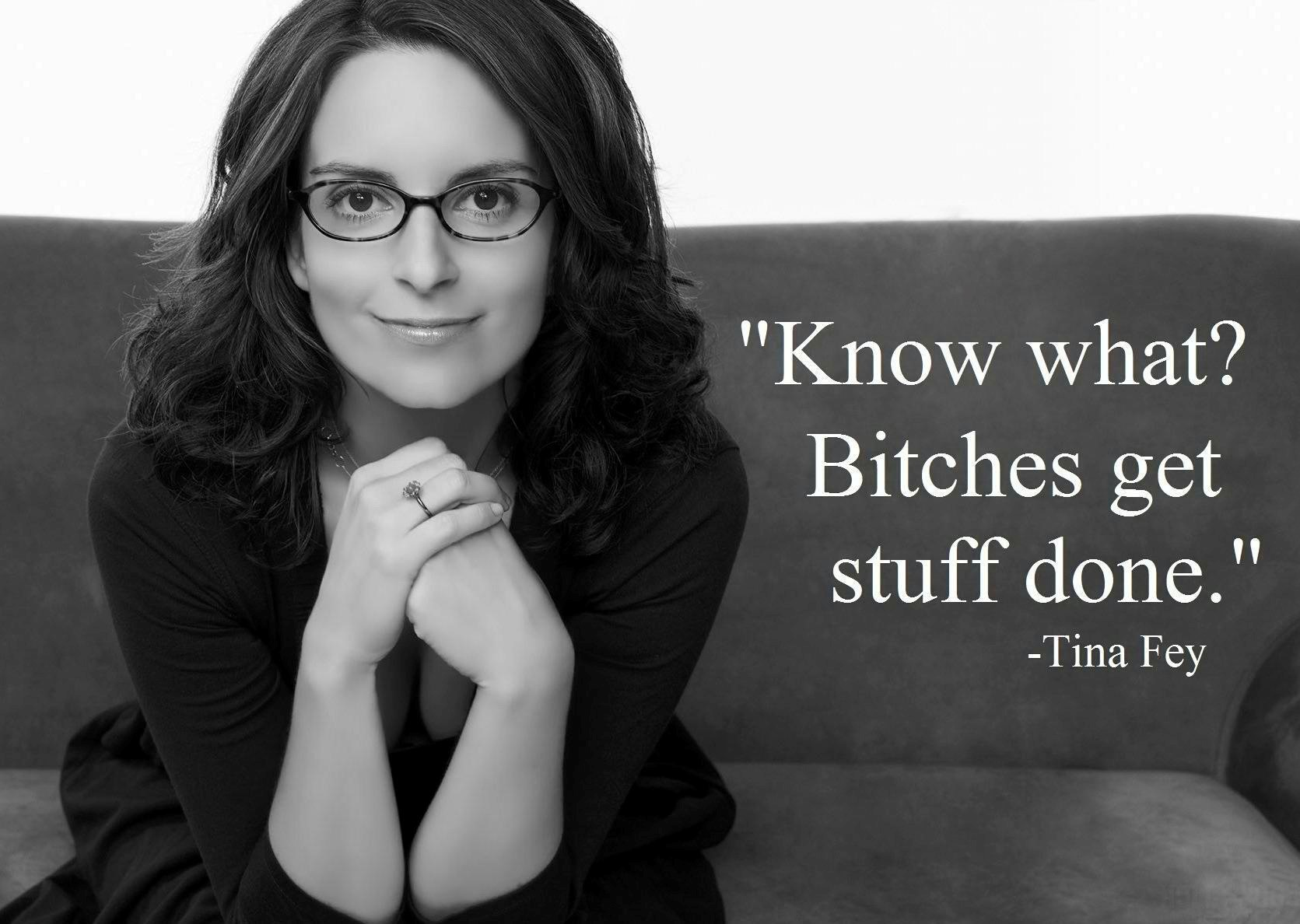 Bitches Get Stuff Done Tina Fey Daily Quotes Sayings Pictures
