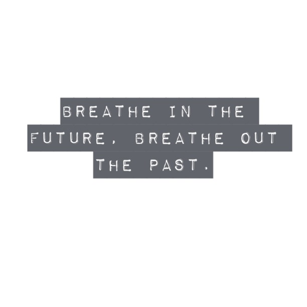 Breathe Out The Past