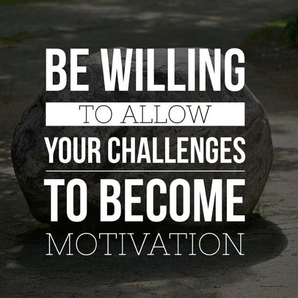 Challenges Become Motivation
