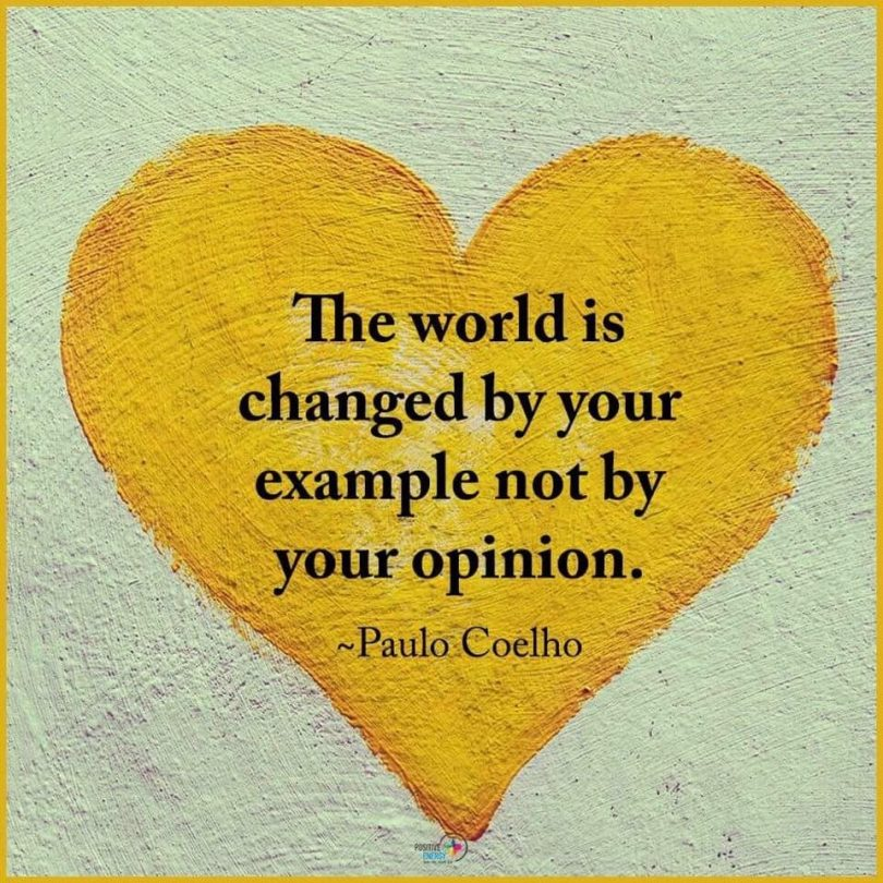 The world is changed by your example, not by your opinion. - Paulo Coelho