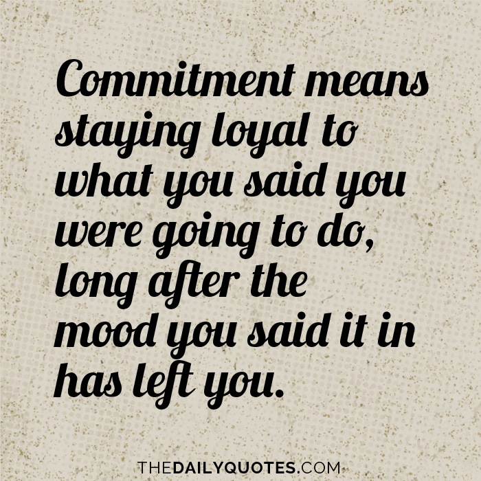 Commitment Means Staying Loyal