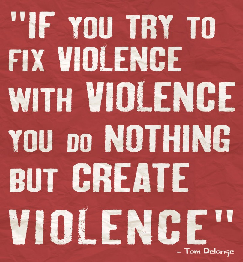 If you try to fix violence with violence you do nothing but create violence. - Tom DeLonge