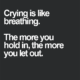 Crying Is Like Breathing