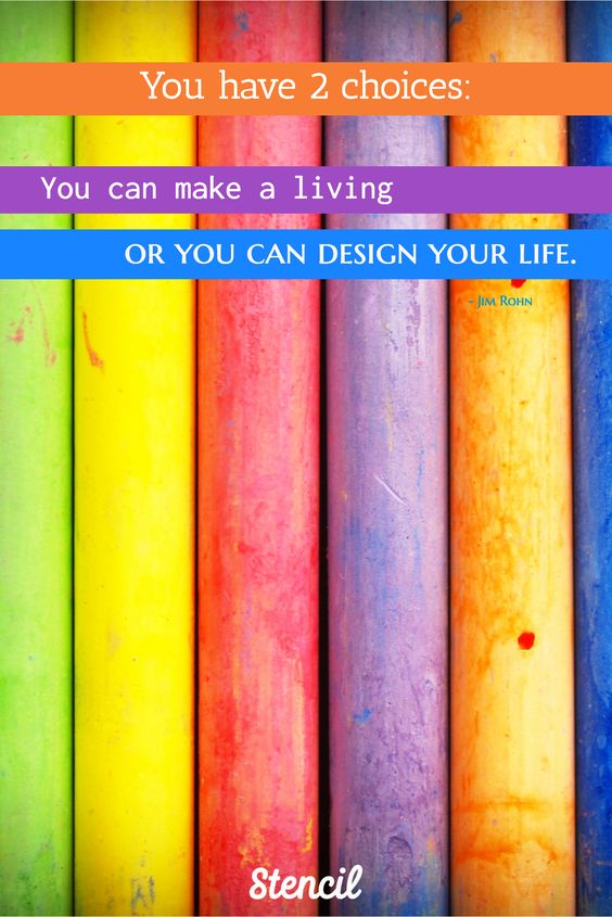 You have 2 choices: You can make a living, or you can design your life. - Jim Rohn