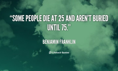 Die At 25 Benjamin Franklin Daily Quotes Saings Pictures