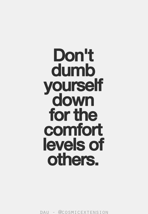 Dont Dumb Yourself Down