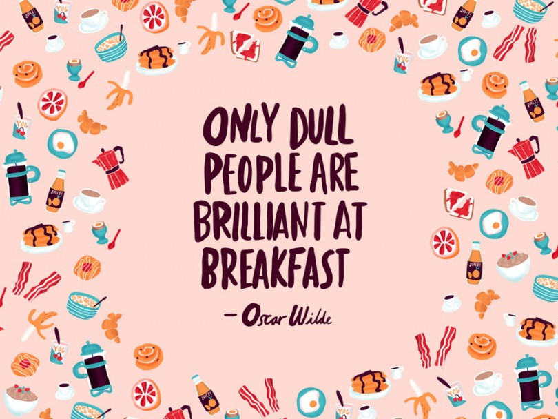 Only dull people are brilliant at breakfast. - Oscar Wilde
