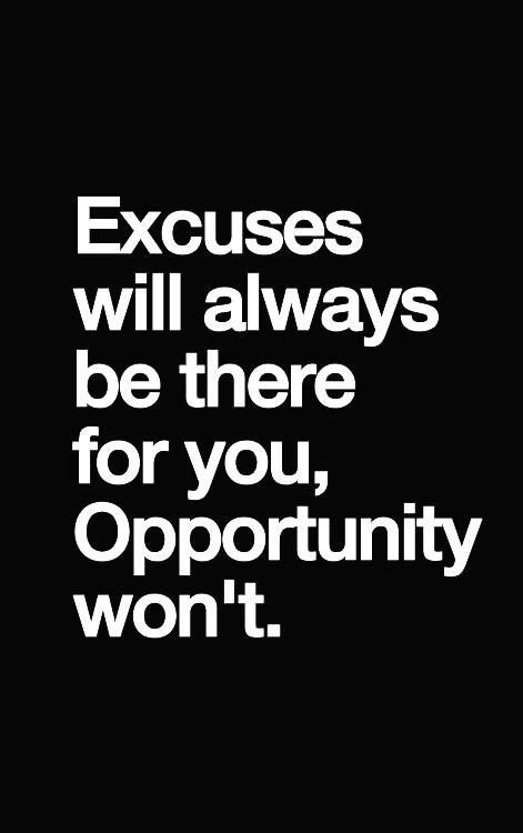 Excuses Will Be There