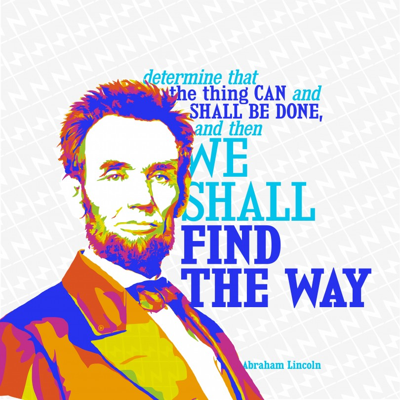 Determine that the thing can be done, and then we shall find the way. - Abraham Lincoln