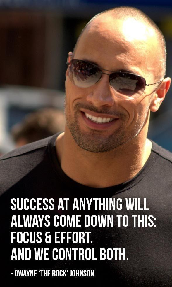 Success at anything will always come down to this: focus & effort. And we control both. - Dwayne 'The Rock' Johnson