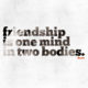 Friendship One Mind Two Bodies Daily Quotes Sayings Pictures
