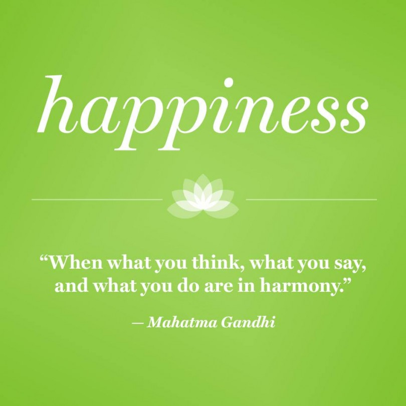 Happiness. When what you think, what you say, and what you do are in harmony. - Mahatma Gandhi