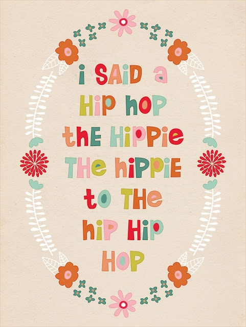 I said hip hop, the hippie, the hippie to the hip hip hop.