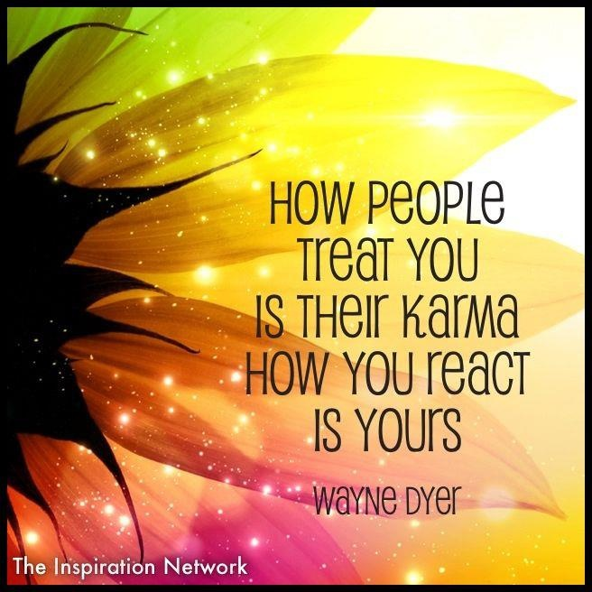 How people treat you is their karma, how you react is yours. - Wayne Dyer