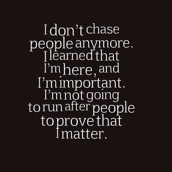 I Dont Chase People Anymore