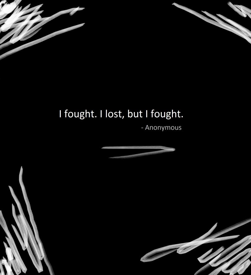 I fought. I lost, but I fought.