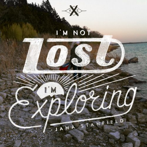 I'm not lost, I'm exploring. - Jana Stanfield