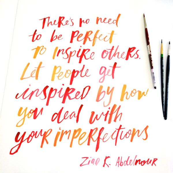 There's no need to be perfect to inspire others. Let people get inspired by how you deal with your imperfections. - Ziad K. Abdelnour
