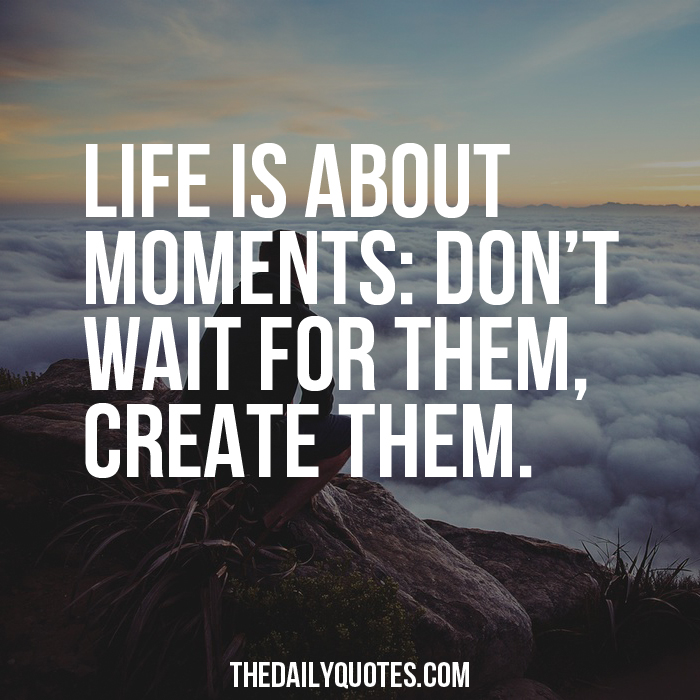 Life Is About Moments