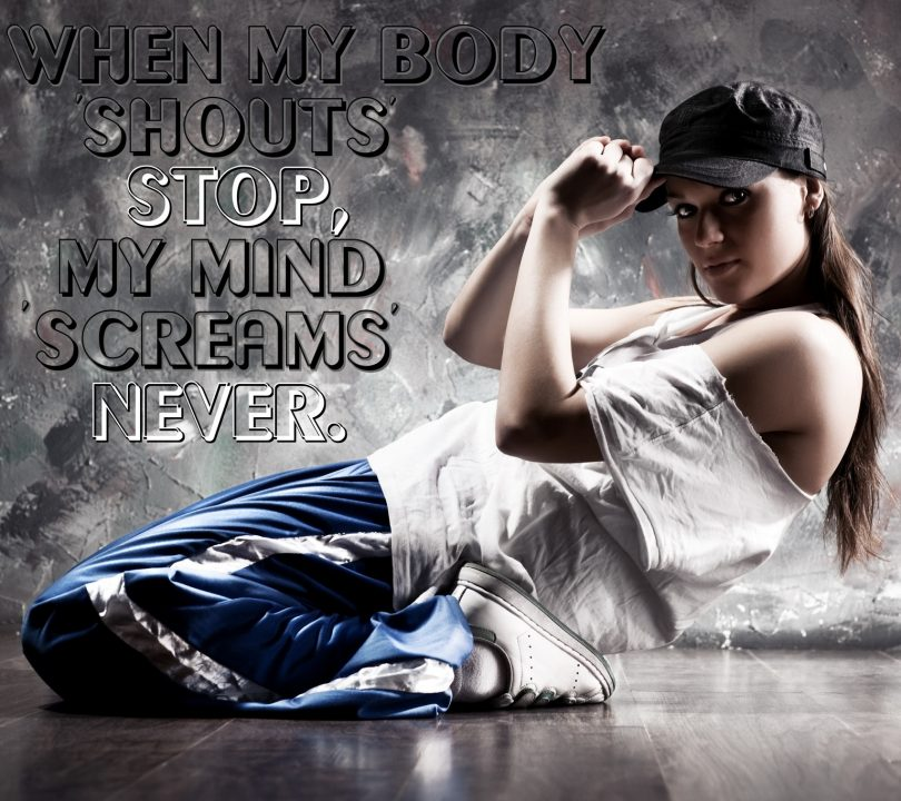 When my body shouts stop, my mind screams never.