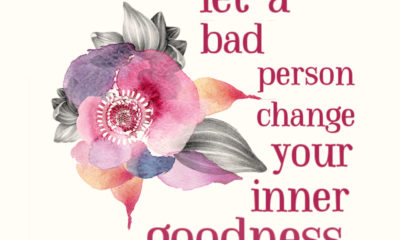 Never Let A Bad Person Change Goodness Karen Salmansohn Daily Quotes Sayings Pictures
