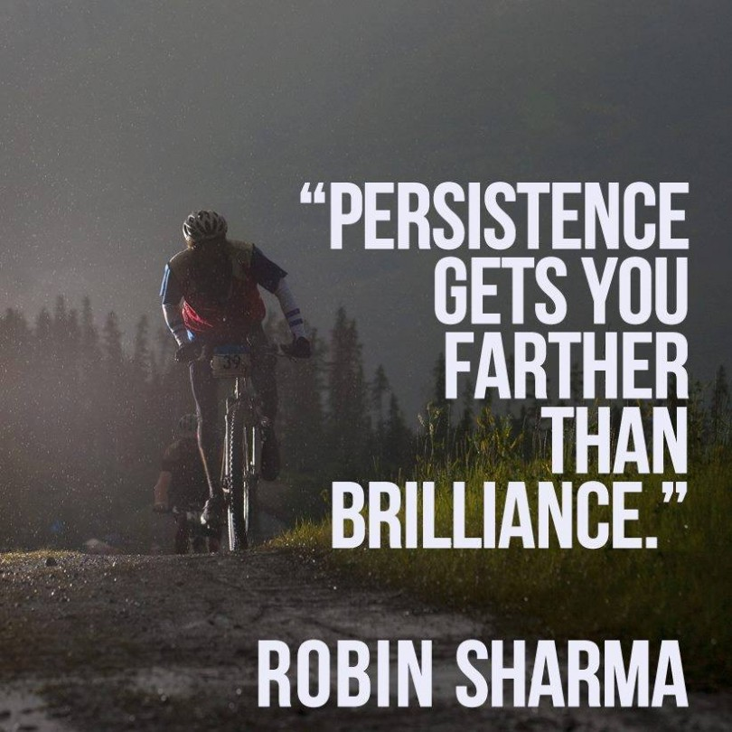 Persistence gets you farther than brilliance. - Robin Sharma