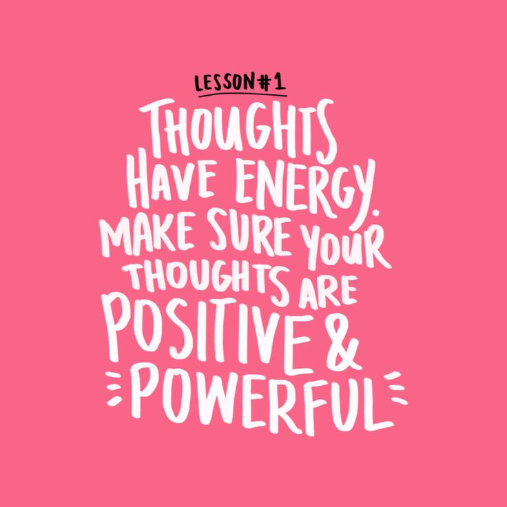 Thoughts have energy. Make sure your thoughts are positive & powerful.