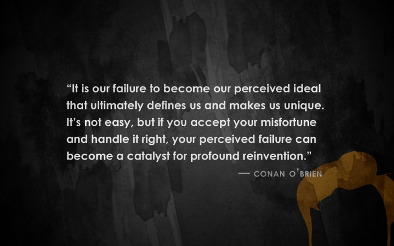 It is our failure to become our perceived ideal that ultimately defines us and makes us unique. It's not easy, but if you accept your misfortune and handle it right, your perceived failure can become a catalyst for profound reinvention. - Conan O'Brien