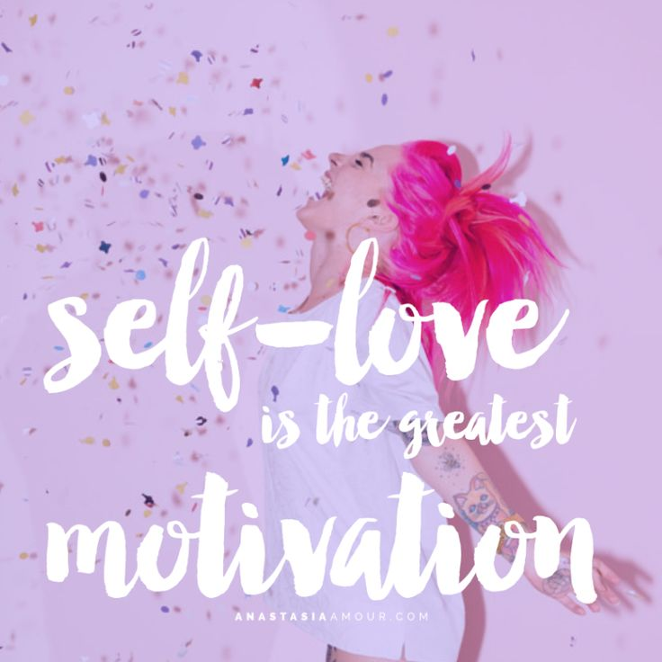 Self-love is the greatest motivation.