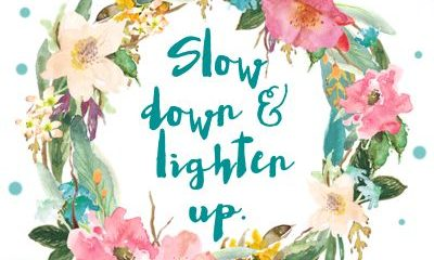 Slow Down Lighten Up