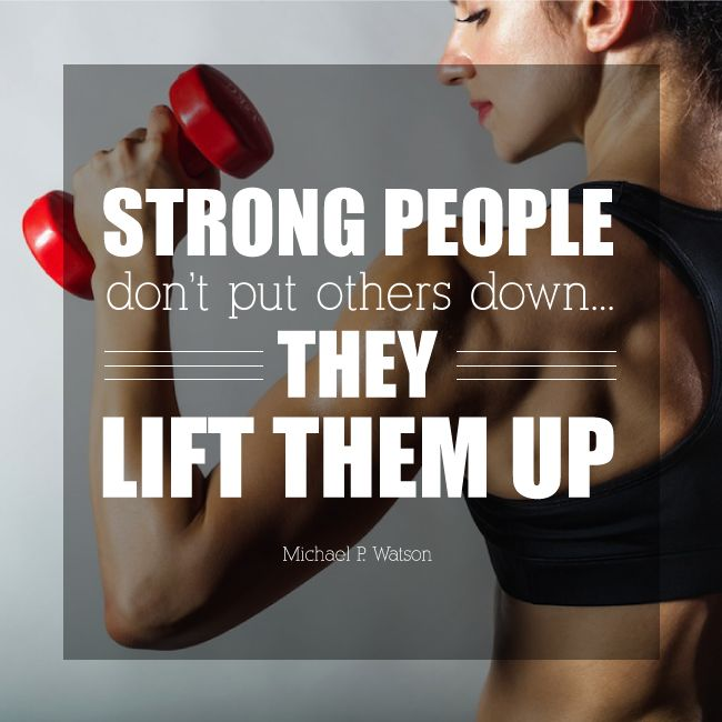 Strong people don't put others down, they lift them up. - Michael P. Watson