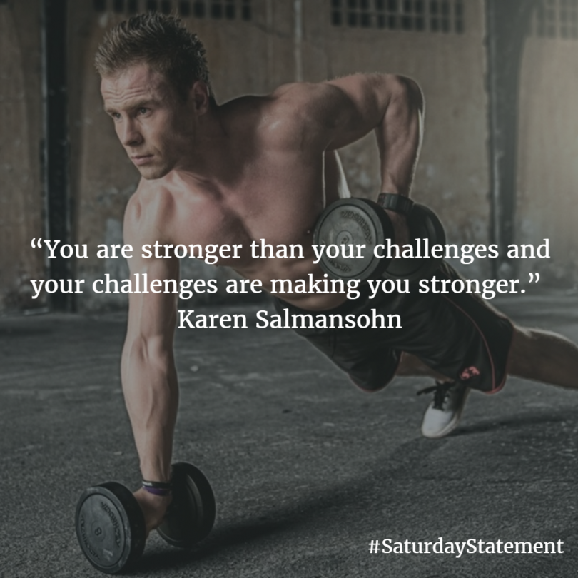 You are stronger than your challenges and your challenges are making you stronger. - Karen Salmansohn