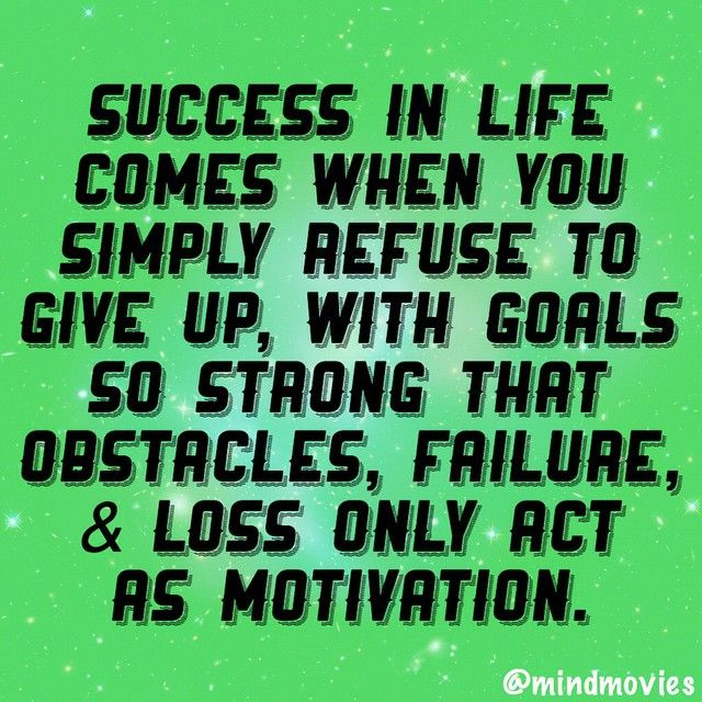 Success in life comes when you simply refuse to give up, with goals so strong that obstacles, failure, & loss only act as motivation.