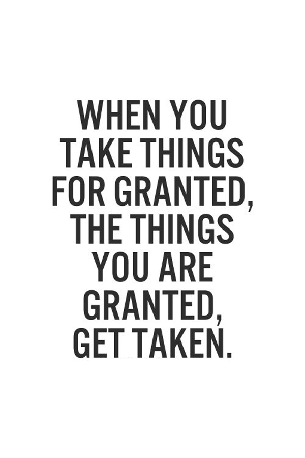 Charming Taking Life For Granted Quotes Magnificent Take Things For Granted Word  Quotes Love Quotes Life